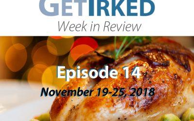 Get Irked – Week in Review – Episode 14