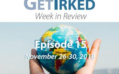 Get Irked – Week in Review – Episode 15